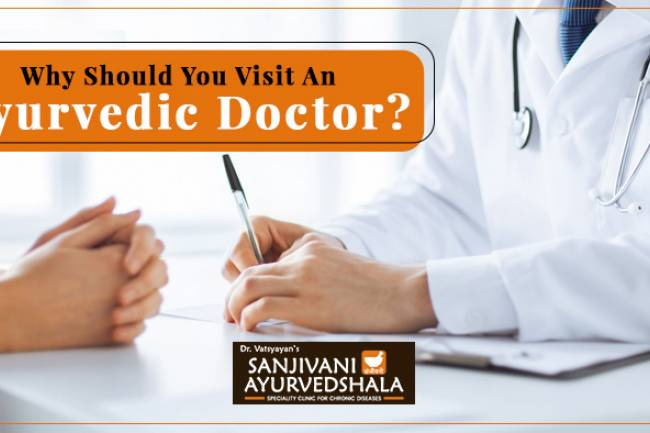 What Are The Top Most Reasons You Need To Visit An Ayurvedic Doctor?