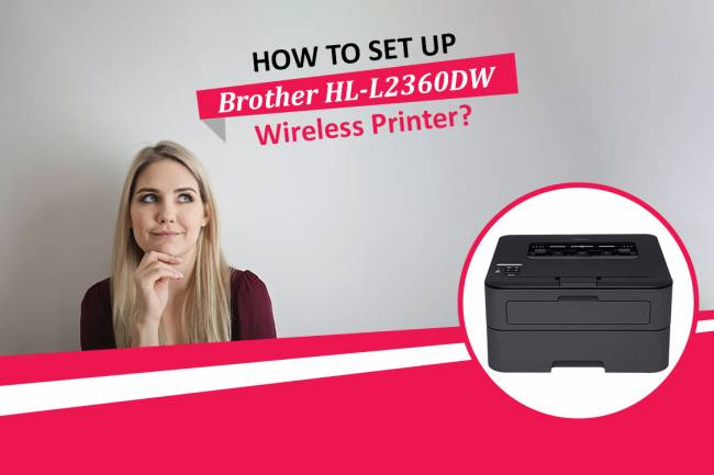 How To Set Up Brother HL-L2360DW Wireless Printer?