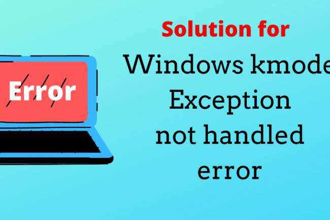 Kmode Exception Not Handled Errors (BSOD) And Possible Ways To Fix Them