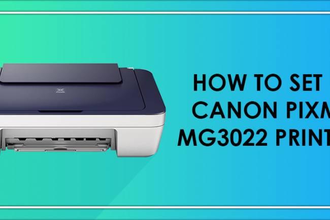 How To Set Up Canon Pixma MG3022 Printer?