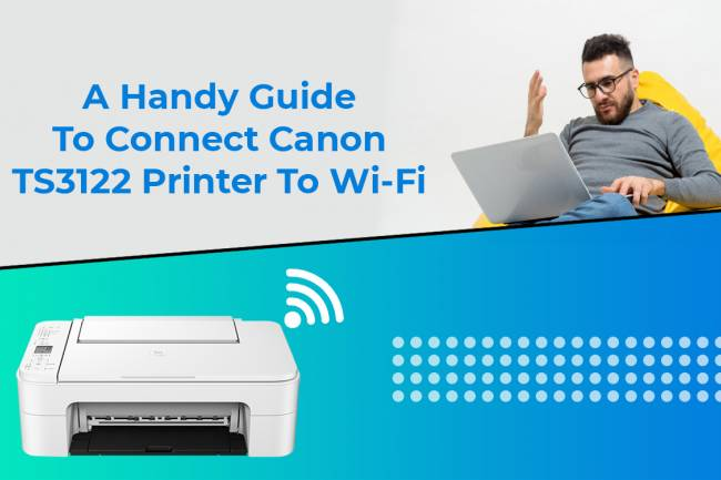 A Handy Guide to Connect Canon TS3122 Printer to Wi-Fi