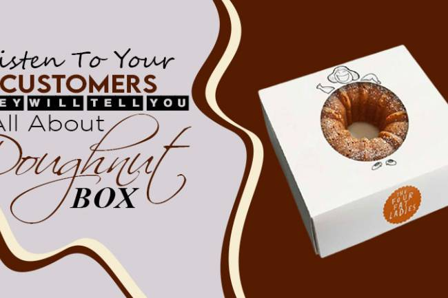 Listen To Your Customers. They Will Tell You All About Doughnut Box