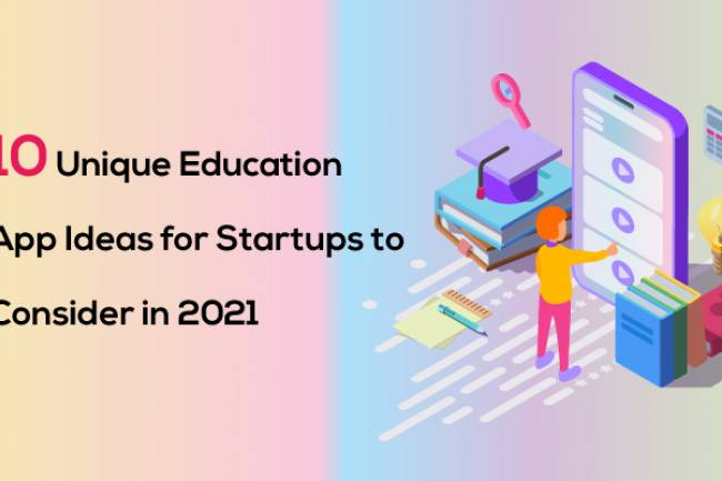 10 Unique Education App Ideas for Startups to Consider in 2021