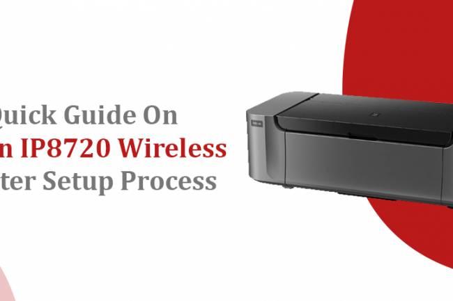 Quick Guide On Canon IP8720 Wireless Printer Setup Process