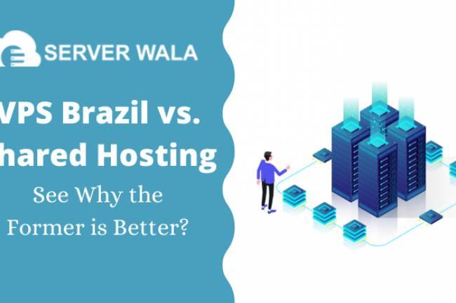 VPS Brazil vs. Shared Hosting - See Why the Former is Better?