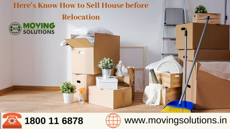 Here's Know How to Sell House before Relocation