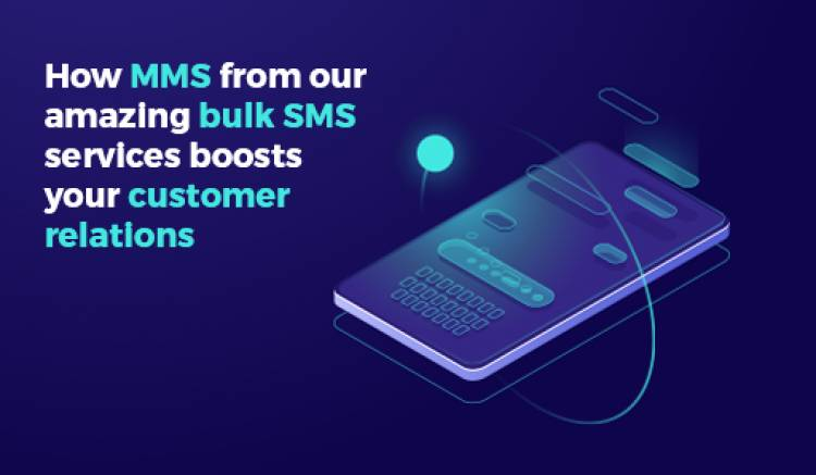 How MMS From Our Amazing Bulk SMS Services Boosts Your Customer Relations
