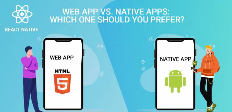 Web App vs. Native Apps: Which one should you prefer?