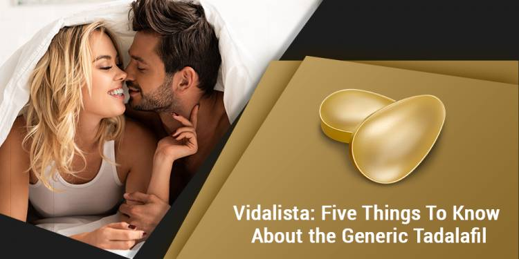 Vidalista Five things to know about the generic tadalafil
