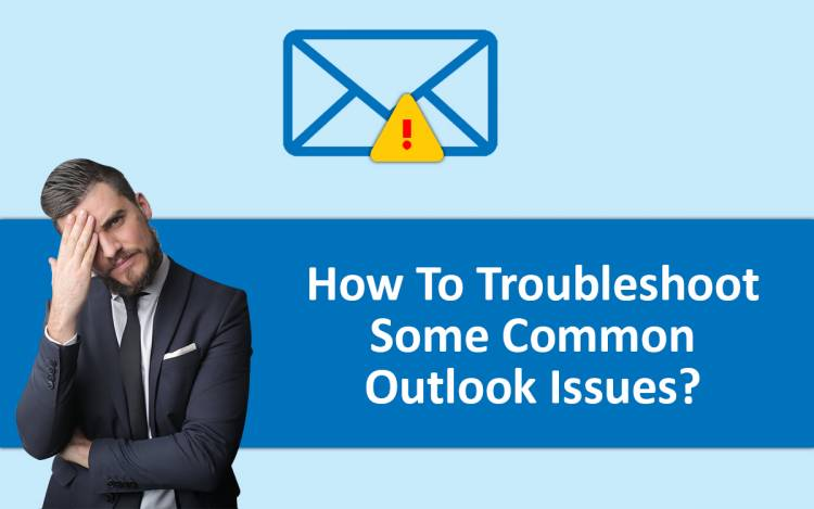 How to Troubleshoot Some Common Outlook Issues?