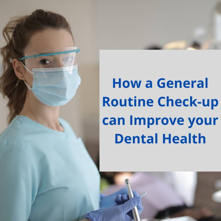 How a General Routine Check-up can Improve your Dental Health