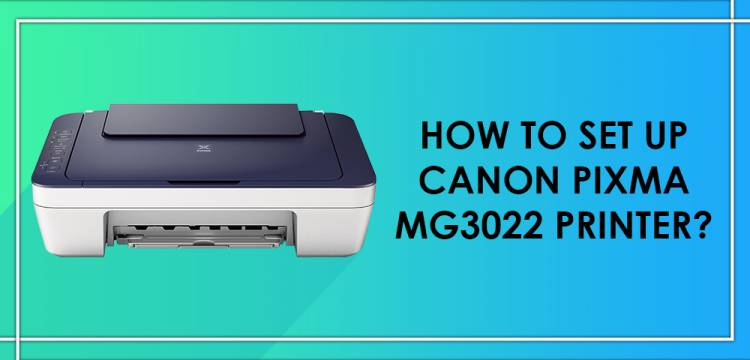 How To Set Up Canon Pixma MG3022 Printer?