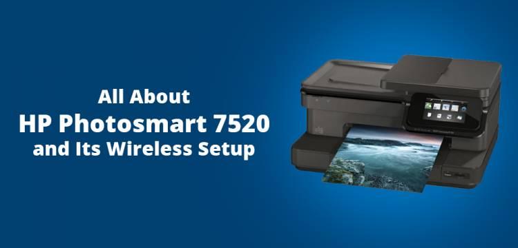 All About HP Photosmart 7520 and Its Wireless Setup