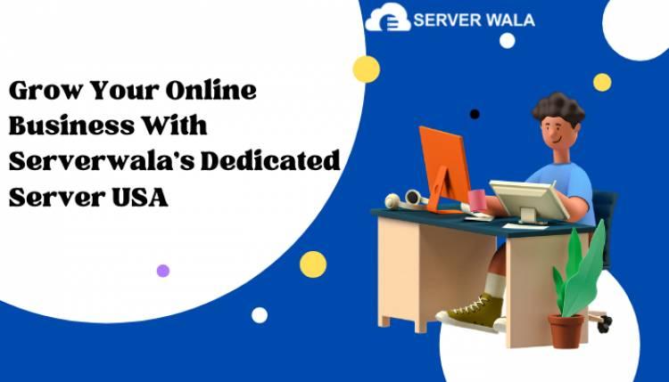 Grow Your Online Business With Serverwala's Dedicated Server USA